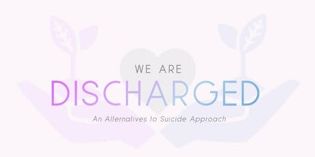 We are DISCHARGED: Suicide Peer Support Community Forum tickets