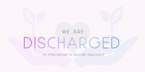 We are DISCHARGED: Suicide Peer Support Community Forum