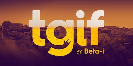 TGIF @ Beta-i | 21/06/19 bilhetes