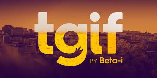 TGIF @ Beta-i | 21/06/19