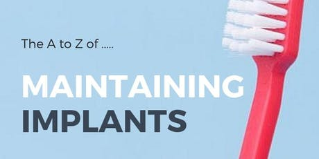 The A to Z of......Maintaining Implants tickets