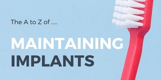 The A to Z of......Maintaining Implants