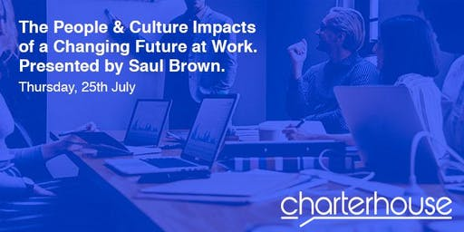 Charterhouse- The People & Culture Impacts of a Changing Future at Work