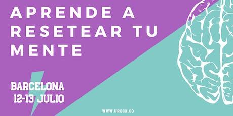 APRENDE A RESETEAR TU MENTE - BARCELONA 12 Y 13 DE JULIO 2019 entradas