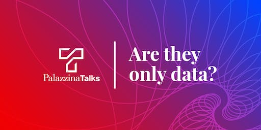 Are they only data? | PalazzinaTalks