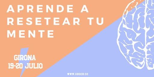 APRENDE A RESETEAR TU MENTE - GIRONA 19 Y 20 DE JULIO 2019