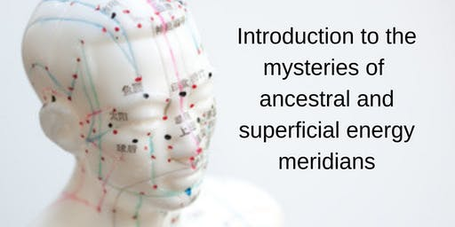 Introduction to the mysteries of ancestral & superficial meridian energies