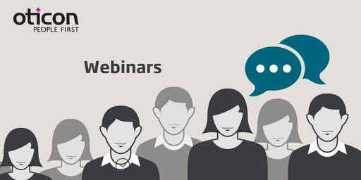 Oticon NHS Webinars Autumn 2019 - Managing People with Normal Hearing, Hearing Difficulty and Speech in Noise Problems