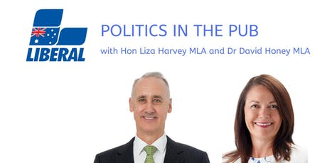 Politics in the pub with  Hon. Dr. Nahan , MLA and Dr. Honey, MLA tickets