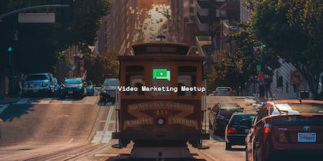 Video Marketing Meetup in San Francisco (July 2019) tickets