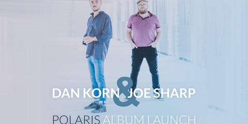 'Polaris'  Dan Korn & Joe Sharp - Album Launch