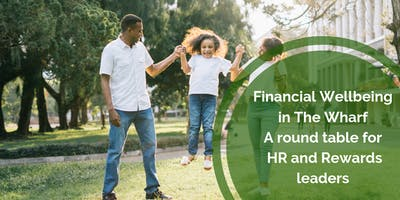 Financial Wellbeing in the Wharf - a round table for HR and Rewards leaders