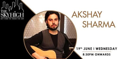 Akshay Sharma will be live on 19th June 2019 at The Sky High, Ansal Plaza.
