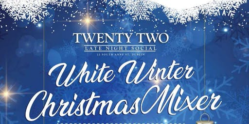 CHRISTMAS MIXER @ TWENTY TWO DUBLIN