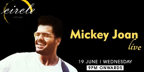 Mickey Joan will be live on 19th June at Circle Cafe and Bar, Kalkaji