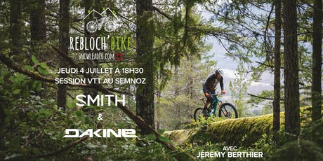 Rebloch'Bike #1 Dakine et Smith billets