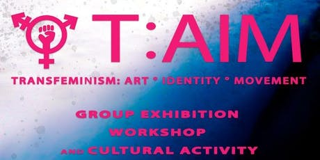 T:AIM - Transfeminism: °Art°Identity°Movement° biglietti