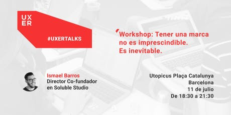 [Workshop] Tener una marca no es imprescindible. Es inevitable. entradas