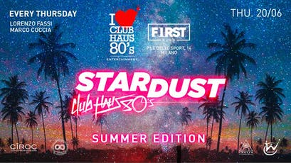 First Club Milano - Giovedi 20 Giugno 2019 - Stardust by Club Haus 80's - Summer Edition - Ingresso Omaggio Uomo e Donna - Lista Miami - Liste e Tavoli al 338-7338905 biglietti