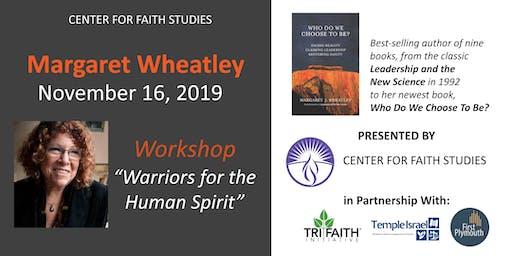 "Margaret Wheatley- ""Warriors of the Human Spirit"""