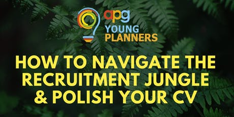 APG Young Planners | How to Navigate the Recruitment Jungle & Polish Your CV tickets