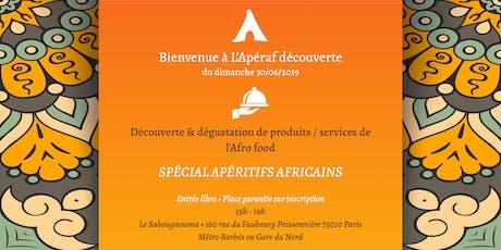 L'Apéraf découverte du 30 juin • 15h - 19h • Spécial Apéritifs africains billets