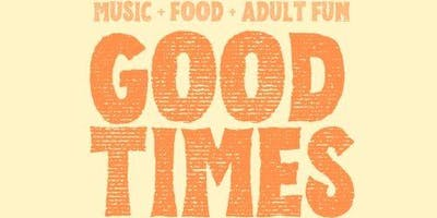 GOOD TIMES FESTIVAL! Music, Food & ***** Fun (Must be 25 and older)