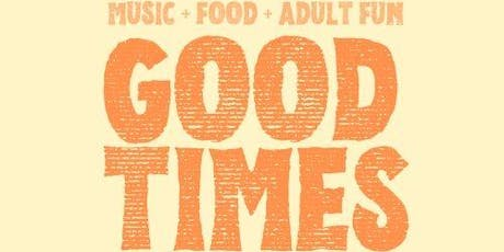GOOD TIMES FESTIVAL! Music, Food & Adult Fun (Must be 25 and older) tickets