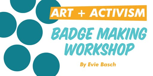Art + Activism: Badge Making Workshop