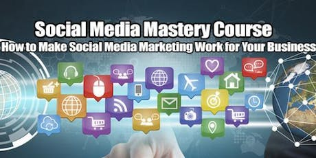 Social Media Marketing Mastery Advanced Strategies Course Tuesday, July 2nd, 2019  tickets