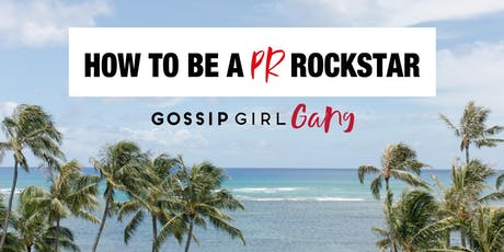 Gossip Girl Gang July Get Together - How To Be A PR Rockstar tickets