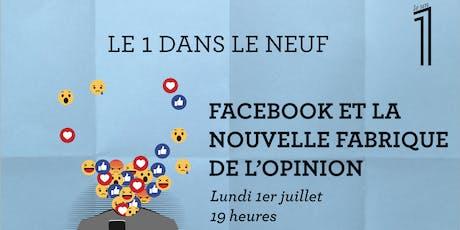"""Rencontre """"LE 1 DANS LE NEUF"""" - Facebook et la nouvelle fabrique de l'opinion billets"""