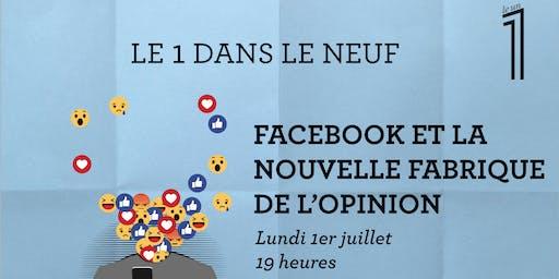 """Rencontre """"LE 1 DANS LE NEUF"""" - Facebook et la nouvelle fabrique de l'opinion"""