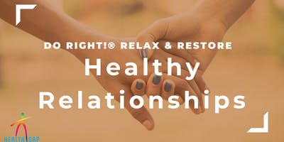 Do Right! Relax and Restore: Healthy Relationships Workshop