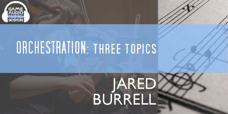 Game Audio Boston - Orchestration: Three Topics with Jared Burrell tickets