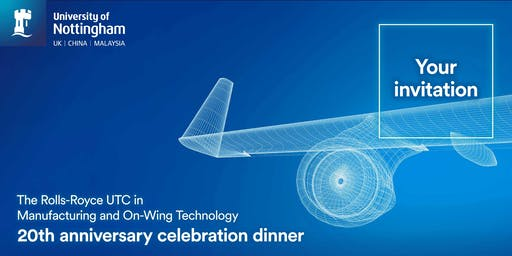 the Rolls-Royce UTC in Manufacturing and On-Wing Technology 20th Anniversary Celebration Dinner