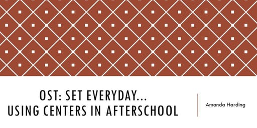 OST: Set Everyday...Using Centers In Afterschool