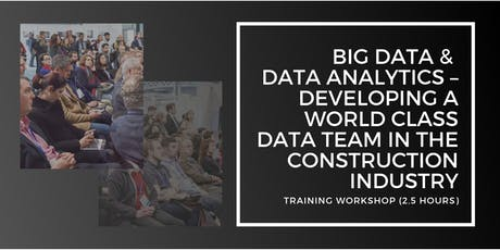 Big Data & Data Analytics – Developing a World Class Data Team in the Construction Industry tickets