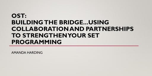 OST: Building the Bridge...Using Collaboration and Partnerships to Strengthen Your SET Programming