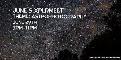 June's XPLRMEET- Astro Photography