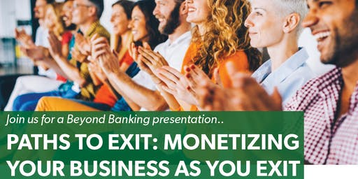 Paths to Exit: Monetizing Your Business as You Exit