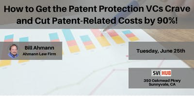 How to Get the Patent Protection VCs Crave and Cut Patent-Related Costs by 90%!