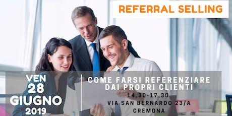 Referral Selling- Come Farsi Referenziare dai Propri Clienti biglietti