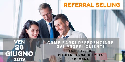 Referral Selling- Come Farsi Referenziare dai Propri Clienti