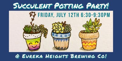 Succulent Potting Party @ Eureka Heights!
