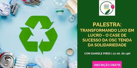 ACIB MULHER CONVIDA   Palestra: Transformando lixo em lucro - O case de sucesso da OSC Tenda da Solidariedade  ingressos