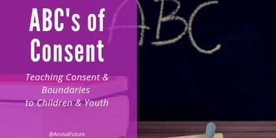 ABCs of Consent: Teaching Consent & Boundaries to Children & Youth