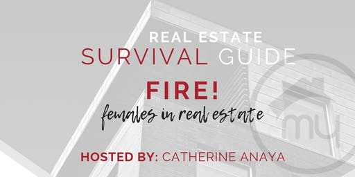 Real Estate Survival Guide - FIRE! (Females in Real Estate)