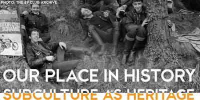 Our Place in History: Subculture as Heritage Symposium