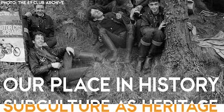 Our Place in History: Subculture as Heritage Symposium tickets